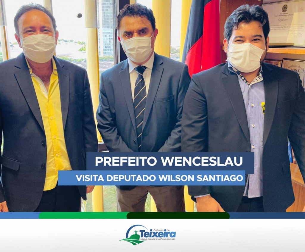 PREFEITO WENCESLAU VISITA O DEPUTADO WILSON SANTIAGO